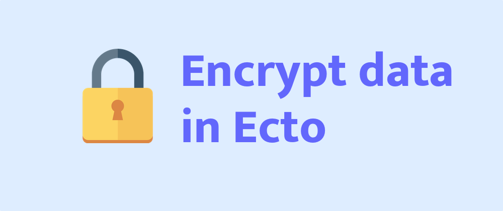 Encrypt your database with Ecto custom type